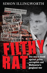 FILTHY RAT One man's stand against police corruption and Melbourne's gangland war. by Simon Illingworth